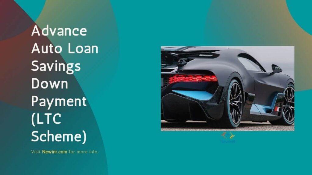 Advance Auto Loan Savings Down Payment (LTC Scheme)