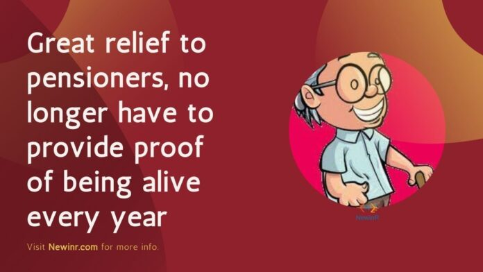 Great relief to pensioners, no longer have to provide proof of being alive every year
