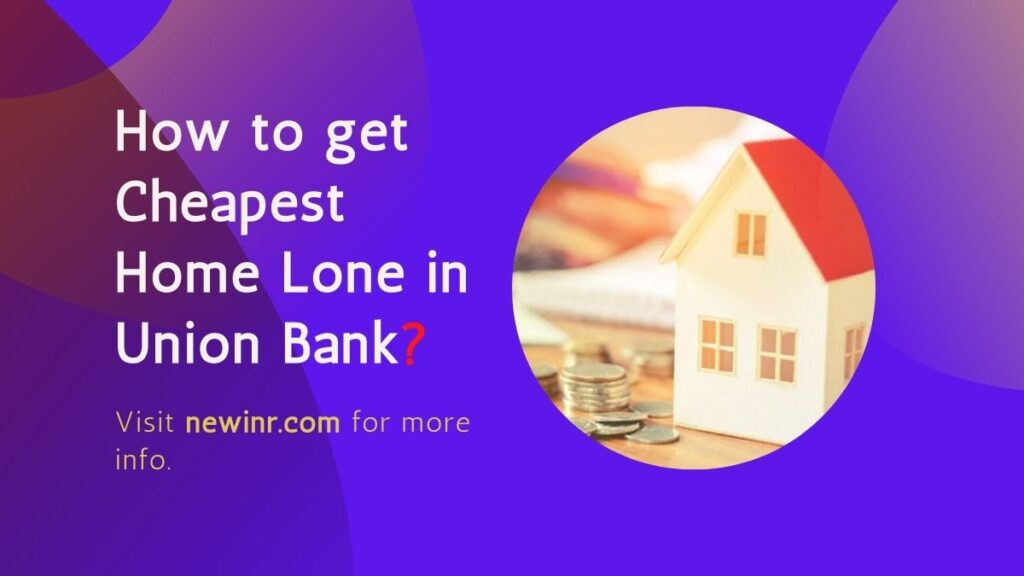 How to get Cheapest Home Lone in Union Bank
