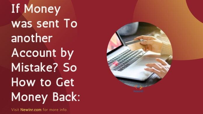 If Money was sent To another Account by Mistake? So How to Get Money Back: