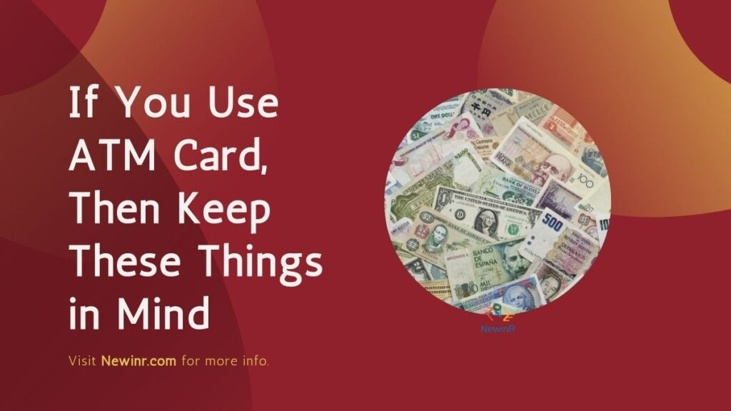 If You Use ATM Card, Then Keep These Things in Mind