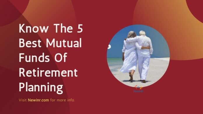 Know The 5 Best Mutual Funds Of Retirement Planning