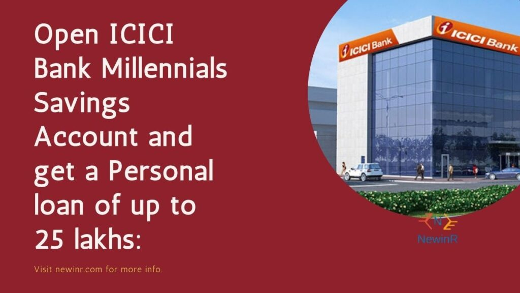 Open ICICI Bank Millennials Savings Account and get a Personal loan of up to 25 lakhs: