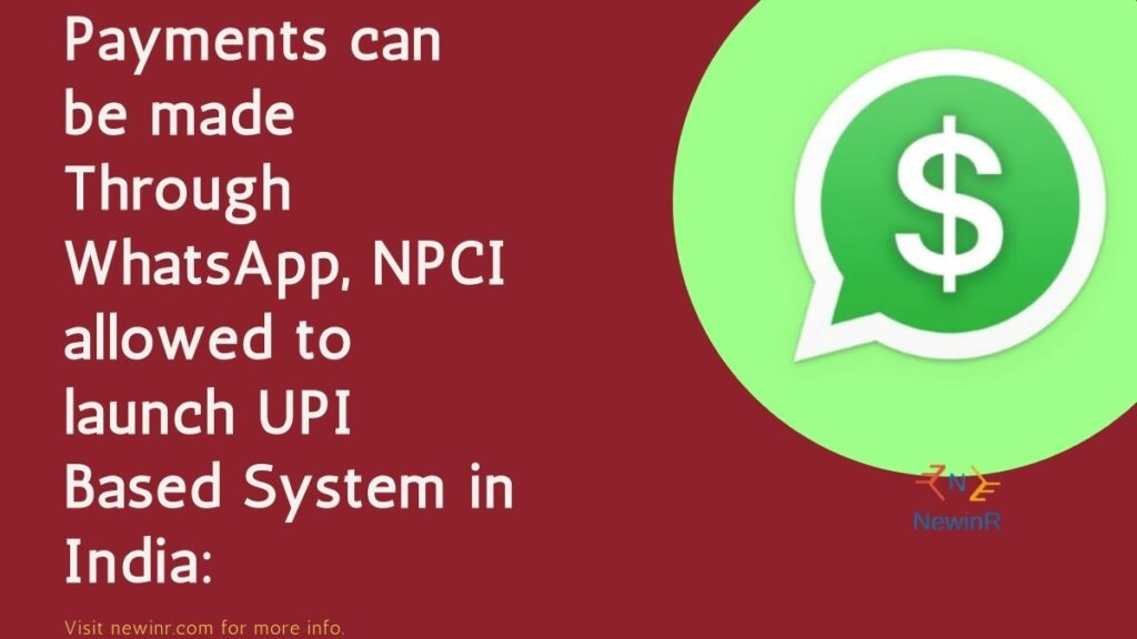 Payments can be made Through WhatsApp, NPCI allowed to launch UPI Based System in India