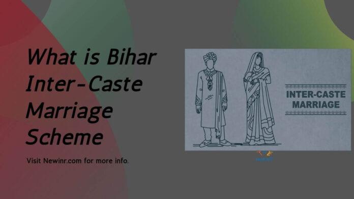 What is Bihar Inter-Caste Marriage Scheme;
