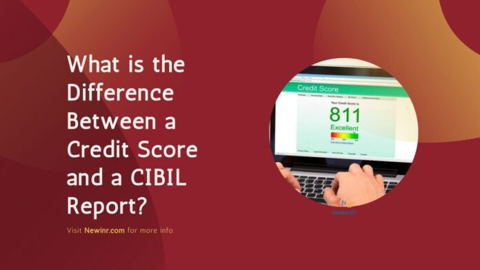 What is the Difference Between a Credit Score and a CIBIL Report